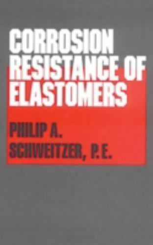 Corrosion Resistance of Elastomers (Corrosion Technology), , Schweitzer  P.E., P