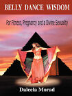 Belly Dance Wisdom: For Fitness, Pregnancy and a Divine Sexuality by Daleela (Paperback, 2006)