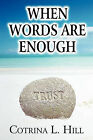 When Words Are Enough by Cotrina L Hill (Paperback / softback, 2010)