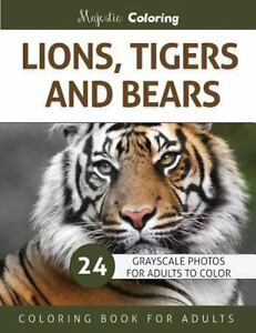Lions Tigers And Bears Grayscale Photo Coloring Book For Adults