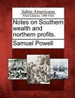 Notes on Southern Wealth and Northern Profits. by Samuel Powell (Paperback / softback, 2012)