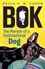 BOK: The Memoir of a Dysfunctional Dog by Paula H W Cohen (Paperback / softback, 2012)