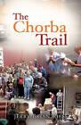 The Chorba Trail by Jerry Brian Riess (Hardback, 2009)