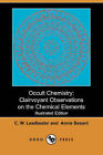 Occult Chemistry: Clairvoyant Observations on the Chemical Elements (Illustrated Edition) (Dodo Press) by C W Leadbeater, Annie Wood Besant (Paperback / softback, 2007)