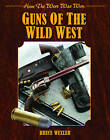 Guns of the Wild West: How the West Was Won by Bruce Wexler (Hardback, 2013)