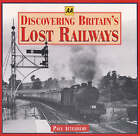 Discovering Britain's Lost Railways by Paul Atterbury (Book, 1999)