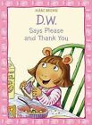D. W. Says Please and Thank You by Marc Brown (Paperback, 2011)