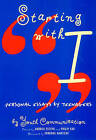 Starting with I - Personal Essays by Teenagers: Personal Essays by Teenagers / by Youth Communication ; Edited by Andrea Estepa ; Foreword by Edwidge Danticat ; Introduction by Andrea Estepa. by Youth Comm (Paperback, 2003)