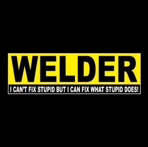 Funny WELDER: I CAN FIX WHAT STUPID DOES welding BUMPER STICKER tool box decal