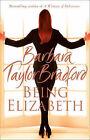 Being Elizabeth by Barbara Taylor Bradford (Hardback, 2008)