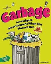 Garbage: Investigate What Happens When You Throw It Out with 25 Projec-ExLibrary