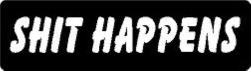 SH!T HAPPENS HELMET STICKER HARD HAT STICKER LAPTOP STICKER TOOLBOX STICKER
