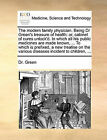 The Modern Family Physician. Being Dr Green's Treasure of Health: Or, Cabinet of Cures Unlock'd. in Which All His Public Medicines Are Made Known, ... to Which Is Prefixed, a New Treatise on the Various Diseases Incident to Children, ... by Dr Green (Paperback / softback, 2010)