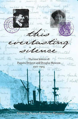 1 of 1 -  Signed Everlasting Silence The Love Letters Paquita Delprat and Douglas Mawson