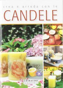 Crea e arreda con le candele - Gribaudo - Libro Nuovo in offerta!