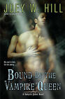 Bound by the Vampire Queen: A Vampire Queen Novel by Joey W. Hill (Paperback, 2012)