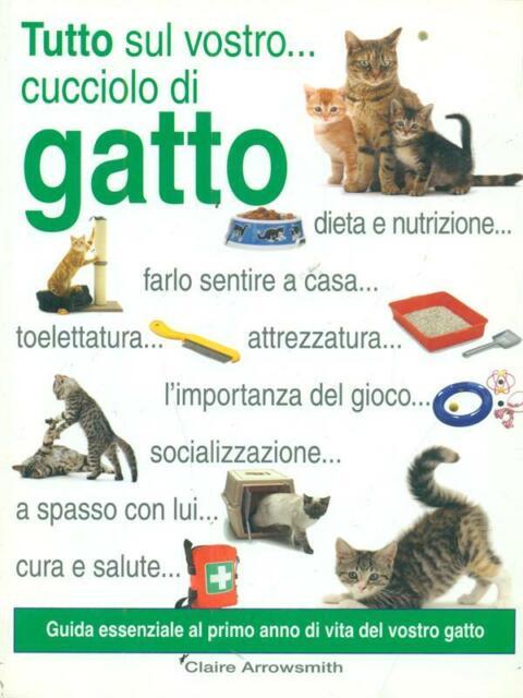 TUTTO SUL VOSTRO... CUCCIOLO DI GATTO  ARROWSMITH CLAIRE IL CASTELLO 2010