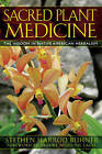 Sacred Plant Medicine: The Wisdom in Native American Herbalism by Stephen Harrod Buhner (Paperback, 2006)