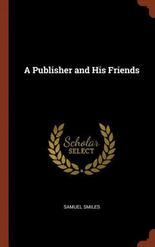 A Publisher and His Friends by Samuel Smiles.