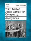 Third Trial of Jacob Barker, for Conspiracy. by Anonymous (Paperback / softback, 2012)