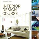 Interior Design Course : Principles, Practices, and Techniques for the Aspiring Designer by Tomris Tangaz (2006, Paperback)
