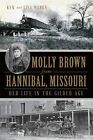Molly Brown from Hannibal, Missouri: Her Life in the Gilded Age by Lisa Marks, Ken Marks (Paperback / softback, 2013)