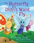 The Butterfly Who Didn't Want to Fly by Theresa Oliver, Trace Oliver (Paperback / softback, 2014)