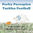 Porky Porcupine Tackles Football 9781456055288 by Shelia West Paperback
