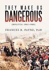They Make Us Dangerous: (Bolivia 1964-1980) by Frances R Payne Phd (Hardback, 2012)