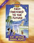 Fast-forward to the Future: Daniel 7-12 by Kay Arthur, Janna Arndt (Paperback, 2008)