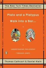 Plato and a Platypus Walk into a Bar... : Understanding Philosophy Through Jokes by Daniel Klein and Thomas Cathcart (2008, Paperback)