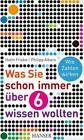 Was Sie schon immer über 6 wissen wollten von Philipp Albers und Holm Friebe (2011, Gebundene Ausgabe)