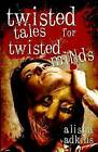 Twisted Tales for Twisted Minds by Alisha Adkins (Paperback / softback, 2013)