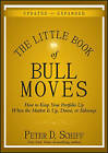 The Little Book of Bull Moves: How to Keep Your Portfolio Up When the Market is Up, Down, or Sideways by Peter D. Schiff (Hardback, 2010)