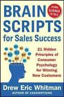 Brainscripts for Sales Success: 21 Hidden Principles of Consumer Psychology for Winning New Customers by Drew Eric Whitman (Paperback, 2014)