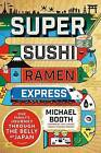 Super Sushi Ramen Express: One Family's Journey Through the Belly of Japan by Michael Booth (Hardback, 2016)