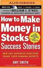 How to Make Money in Stocks Success Stories: New and Advanced Investors Share Their Winning Secrets by Amy Smith (CD-Audio, 2014)