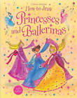 How to Draw Princesses and Ballerinas by Fiona Watt (Paperback, 2005)