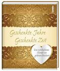 Geschenkte Jahre - Geschenkte Zeit (2016, Gebundene Ausgabe)