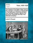 The People of the State of New York Ex Rel. George F. Comstock, a Stockholder in the Syracuse, Chenango and New York Railroad Company, Against the Syracuse, Chenango and New York Railroad Company by Leslie W Russell (Paperback / softback, 2012)