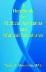 A Handbook for Medical Assistants and Medical Secretaries by Valeri S Morimoto (Paperback / softback, 2005)