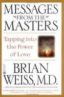 Messages From The Masters: Tapping Into The Power Of Love By Brian Weiss, (paper on sale