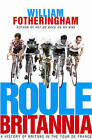 Roule Britannia: A History of Britons in the Tour De France by William Fotheringham (Paperback, 2006)
