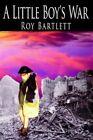 a Little Boy's War Bartlett Roy 1420889168
