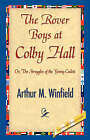 The Rover Boys at Colby Hall by Arthur M Winfield (Hardback, 2007)
