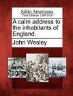 A Calm Address to the Inhabitants of England. by John Wesley (Paperback / softback, 2012)