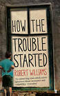How the Trouble Started by Robert Williams (Paperback, 2013)