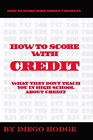 How To Score with Credit: What They Don't Teach in High School About Credit by Diego Hodge (Paperback, 2007)