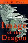 Image of the Dragon by Bill E Webb (Paperback / softback, 2001)