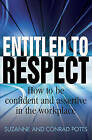 Entitled to Respect: How to be Confident and Assertive in the Workplace by Suzanne Potts, Conrad Potts (Paperback, 2010)